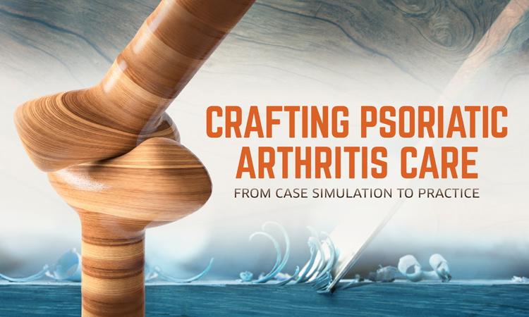 Crafting Psoriatic Arthritis (PsA) Care: From Case Simulation to Practice