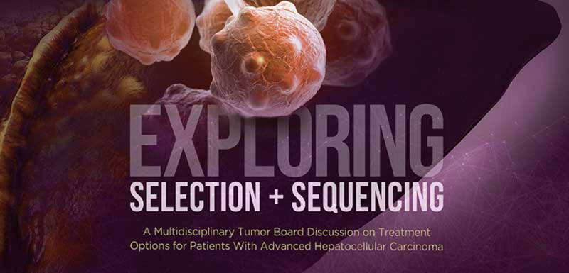 Exploring Selection + Sequencing: A Multidisciplinary Tumor Board Discussion on Treatment Options for Patients With Advanced HCC